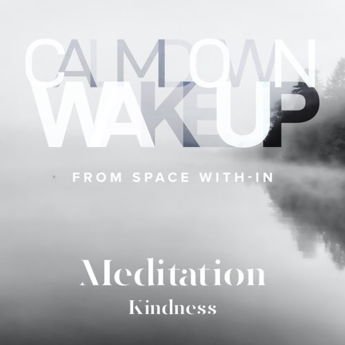 Calm Down, Wake Up - Kindness