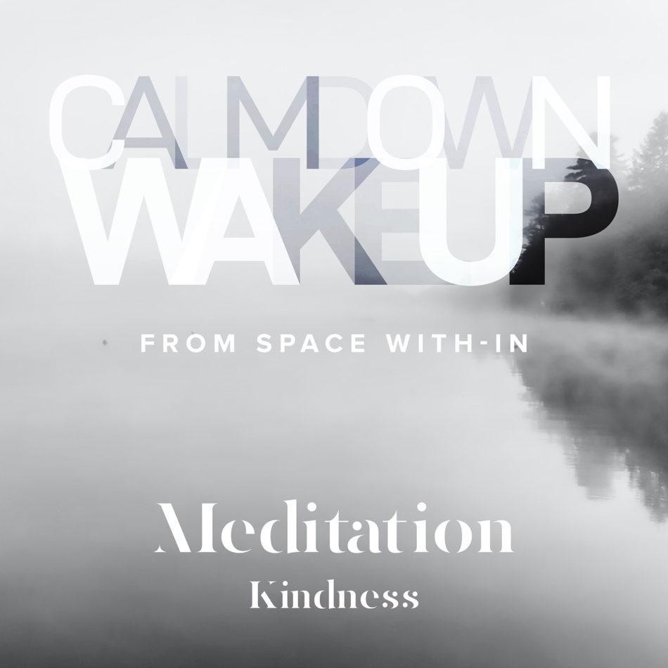 Calm Down, Wake Up - Kindness