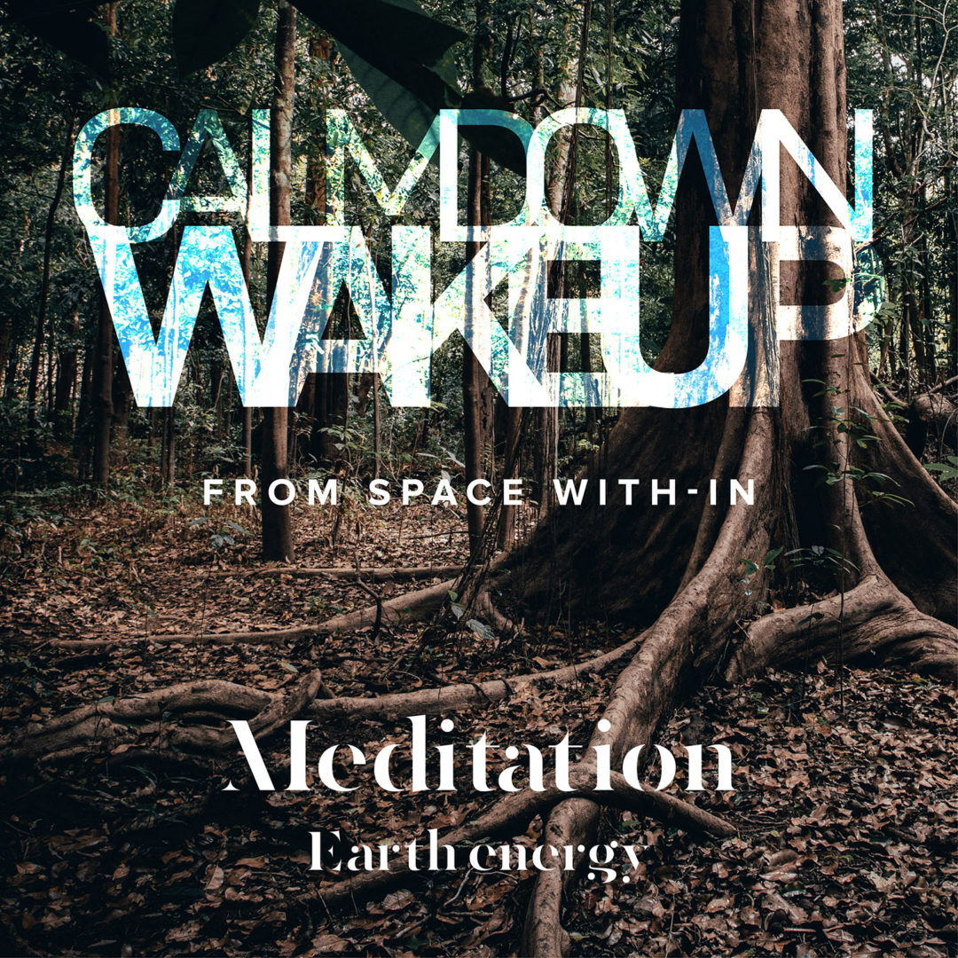 Calm Down, Wake Up - Earth Energy