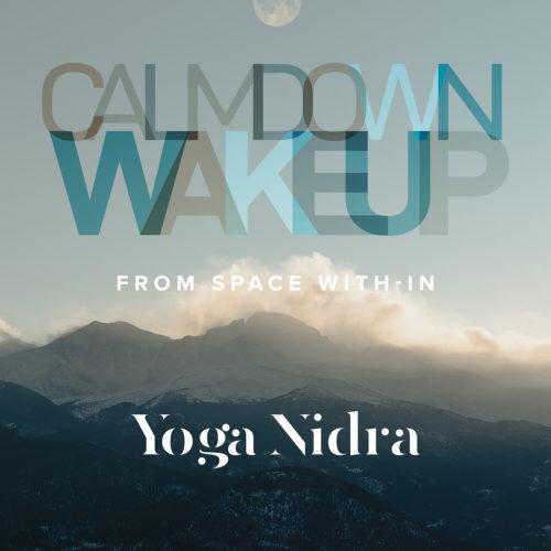 Calm Down, Wake Up - Yoga Nidra